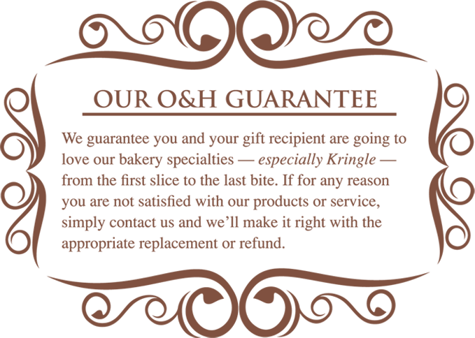 Our O&H Guarantee - We guarantee you'll love our bakery specialties.